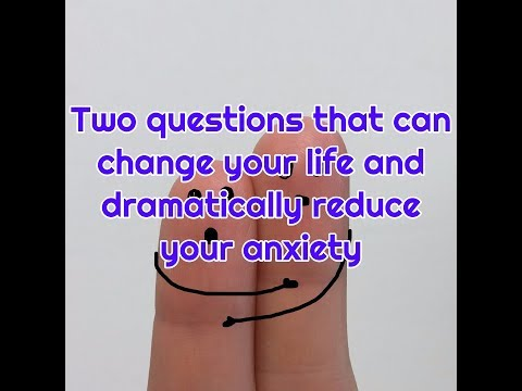 Two questions that can change your life and dramatically reduce your anxiety