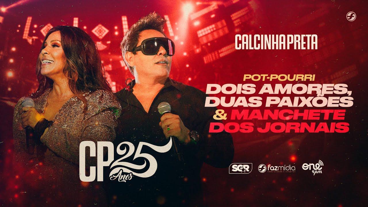 Download Calcinha Preta - Dois Amores, Duas Paixões / Manchete dos Jornais - DVD #CP25anos (Ao Vivo)