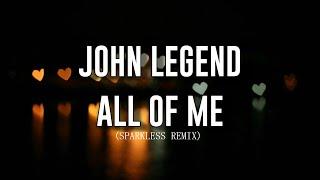 John Legend - All Of Me (Sparkless Remix) (Lyrics)