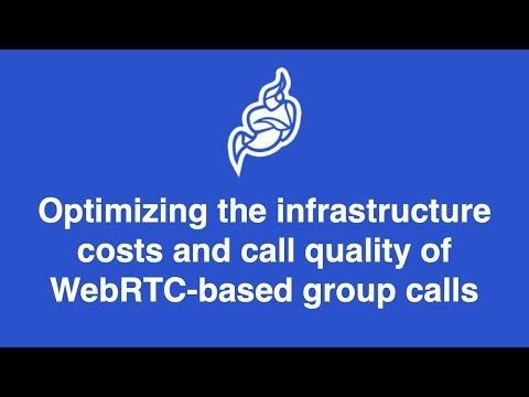 Optimizing the infrastructure costs and call quality of WebRTC based group calls demos
