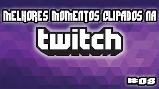 MELHORES MOMENTOS CLIPADOS NA TWITCH TV #08