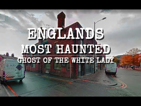 ENGLANDS MOST HAUNTED GHOST OF LADY IN WHITE