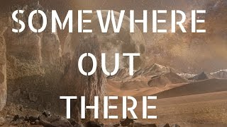 Somewhere Out There - A HERO FOR THE WORLD (lyric video)