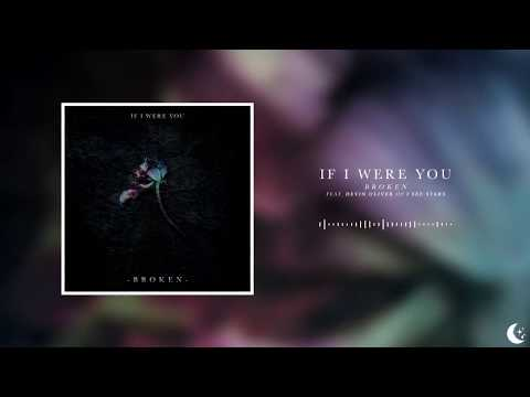 If I Were You - Broken (feat. Devin Oliver of I See Stars)