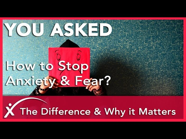 You Asked: How to Stop Anxiety & Fear - The Difference & Why it Matters