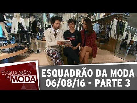 Esquadrão Da Moda (06/08/16) - Parte 3