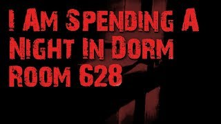 I Am Spending A Night In Dorm Room 628 Scary Story