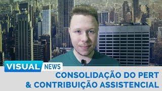 REGRAS PARA CONSOLIDAÇÃO DO PERT & CONTRIBUIÇÃO ASSISTENCIAL | Visual News