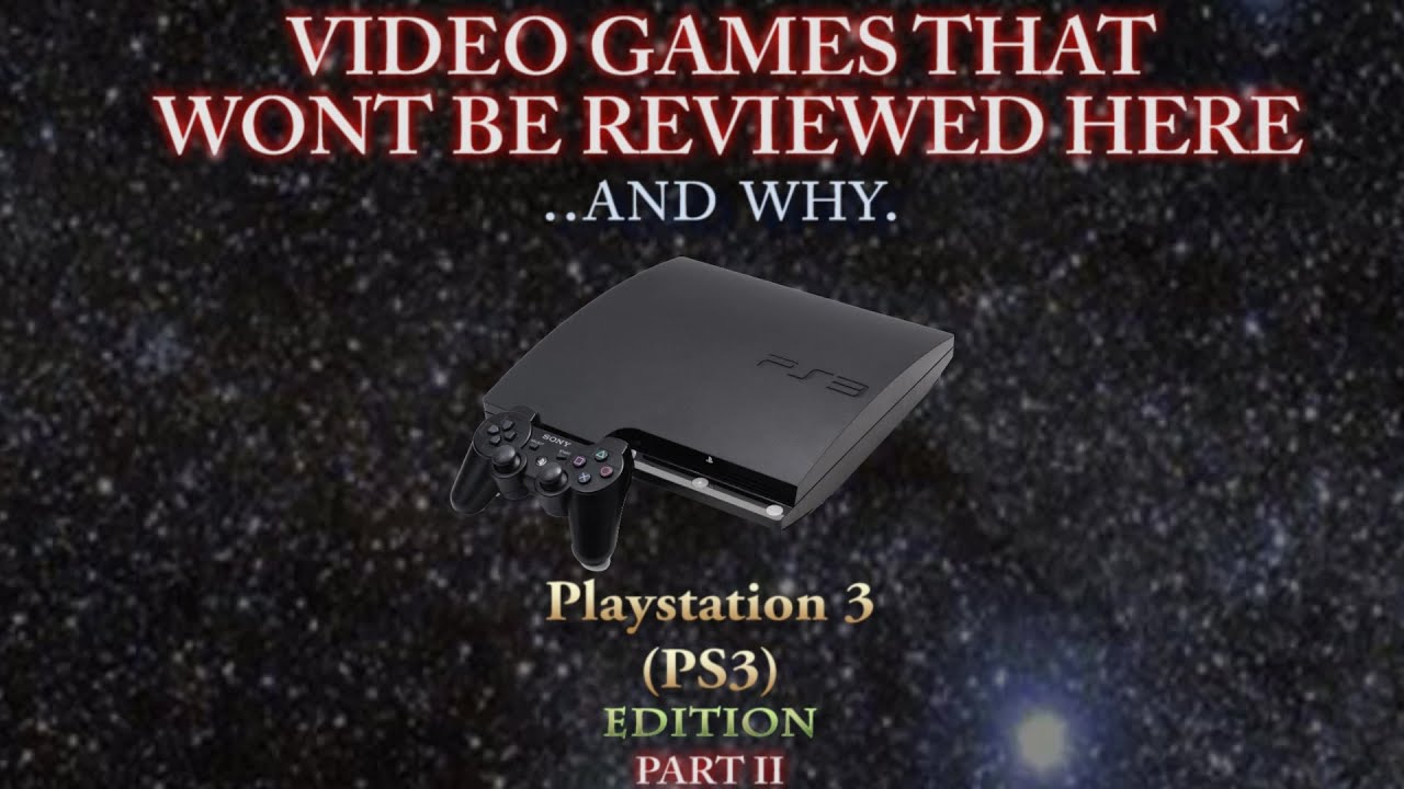 Video Games That Won't Be Reviewed Here - Playstation 3 (Part 2)