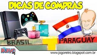 TURISMO - DICAS para compras no PARAGUAI (Ciudad del Este) + ESPECIAL GAMES