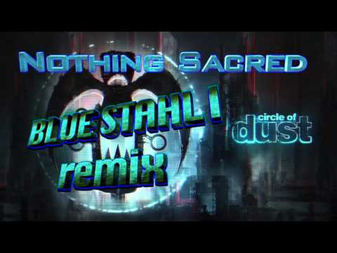 Circle of Dust - Nothing Sacred (Blue Stahli Remix)