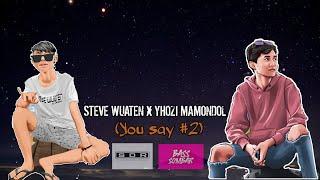 Download lagu YOUSAY#2 (STEVE WUATEN X YHOZI MAMONDOL) - REMIX2020