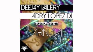 Adry Lopez Dj & Deejay Valery - Sesión Especial Carnaval 2015