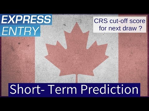 CRS Score PREDICTION-  Next Express Entry Draw Cut-off Score?