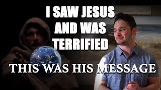 I Saw Jesus and Was Terrified | This Is What He Showed Me