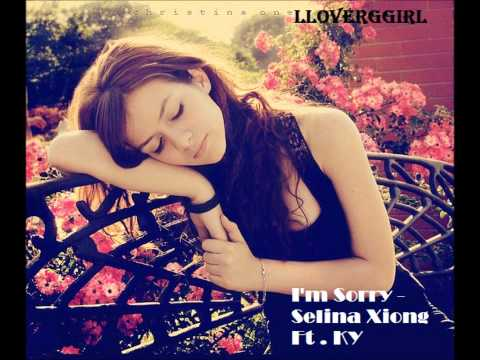 I'm Sorry- Selina Xiong FT.Ky :(