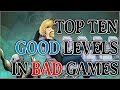 Top Ten Good Levels In Bad Games