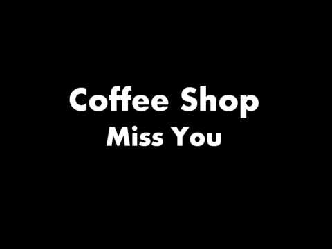 Coffee Shop - Miss You (Clean Version)