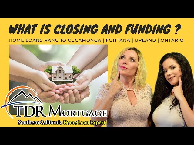 What Is Closing and Funding ? Home Loans Rancho Cucamonga | Fontana | upland | Ontario