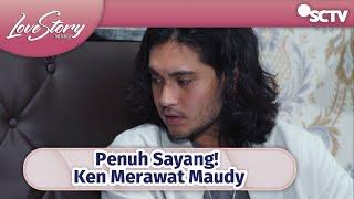Download Penuh Sayang! Ken Merawat Maudy   Love Story The Series Episode 335 dan 336