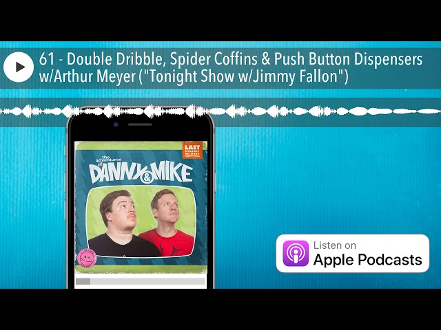 61 - Double Dribble, Spider Coffins & Push Button Dispensers w/Arthur Meyer (