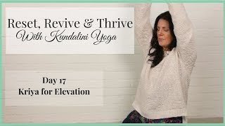 Kundalini Yoga-  Reset, Revive & Thrive Day 17 Kriya for Elevation
