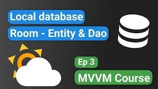 Android Kotlin: Forecast App 03 - Local Database (Room Entity & Dao) - MVVM Tutorial Course