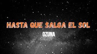 Ozuna - Hasta Que Salga El Sol.Cap2 (LYRICS/LETRA)