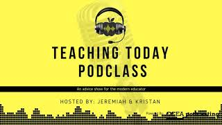 Teaching Today Podclass- Episode 6