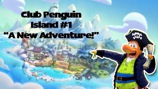CLUB PENGUIN ISLAND GAMEPLAY #1 - A Brand New Adventure!