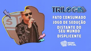 #Live Trilogia - Fato Consumado / Jogo de Sedução / Distante do seu Mundo / Displicente #FMODIA