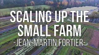 SCALING UP THE SMALL FARM - Interview with JM Fortier