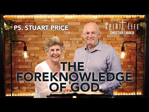The Foreknowledge Of God | Ps. Stuart Price | Spirit Life Christian Church