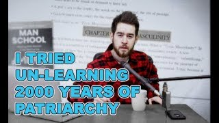 """I Tried Un-Learning 2000 Years of Patriarchy (What Is """"Man School""""?)"""