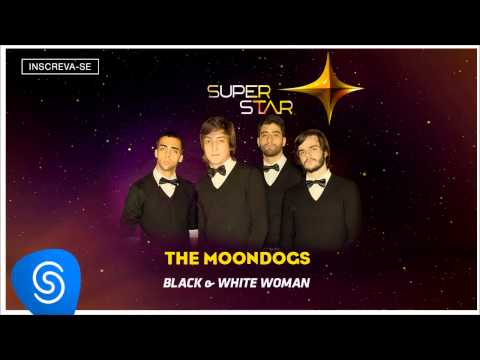 Black & White Woman - The Moondogs (SuperStar 2015) [Áudio Oficial]