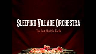 SLEEPING VILLAGE ORCHESTRA - THE LAST MEAL ON EARTH 2013 (FULL ALBUM)
