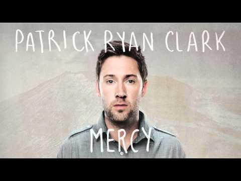 Patrick Ryan Clark - Listen to Mercy