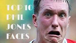 TOP 10 PHIL JONES FACES