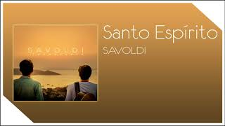 Baixar Savoldi - Santo Espírito (Áudio Oficial)