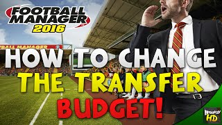 How To Change Your Transfer Budget In Football Manager 2016!!!