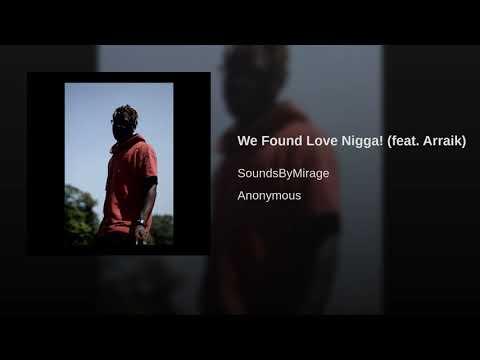 We Found Love Nigga! feat Arraik