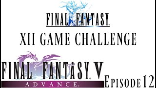 Final Fantasy 12 Game Challenge - Final Fantasy V: Episode 12