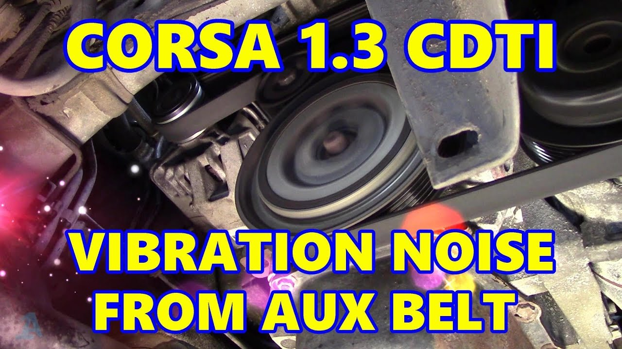 vauxhall corsa d 1 3 cdti vibration noise from auxiliary belt [ 1280 x 720 Pixel ]
