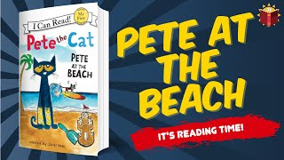 Pete The Cat Pete At The Beach | Read Along | Children's Book | Story Book | Kid Books |