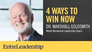 4 Ways to Win Now | Dr. Marshall Goldsmith | EntreLeadership