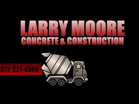 Larry Moore Concrete & Construction | Dallas TX Concrete Contractors