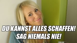 DU KANNST ALLES SCHAFFEN | SAG NIEMALS NIE | MOTIVATION | FITNESS-ID.DE