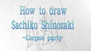 How to draw Sachiko Shinozaki ~ corpse party    ///Part one///