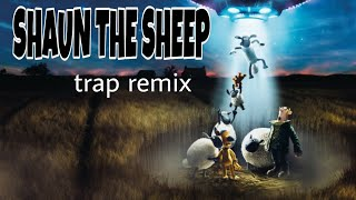 DJ | SHAUN THE SHEEP (Trap Remix)