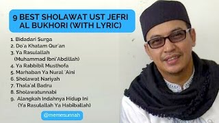 9 BEST SHOLAWAT UST JEFRI AL BUKHORI (WITH LYRIC)